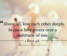 """Above all, love each other deeply, because love covers over a multitude of sins"" - I Peter 4:8 #bible #quote"