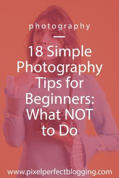 18 Simple Photography Tips for Beginners: What NOT To Do - - Best Photo Ideen - Photography Challenge, Photography Basics, Photography Tips For Beginners, Photography Lessons, Photography Courses, Photography Camera, Iphone Photography, Photography Backdrops, Photography Business