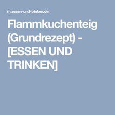 Flammkuchenteig (Grundrezept) - [ESSEN UND TRINKEN]