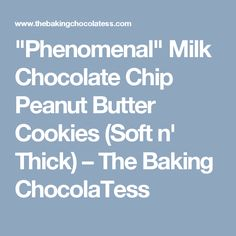 """Phenomenal"" Milk Chocolate Chip Peanut Butter Cookies (Soft n' Thick) – The Baking ChocolaTess"