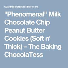 """Phenomenal"" Milk Chocolate Chip Peanut Butter Cookies (Soft n' Thick) – The Baking ChocolaTess"