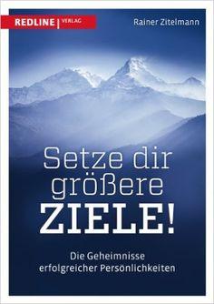 Setze dir größere Ziele: Die Geheimnisse erfolgreicher - Rainer Zitelmann…