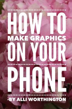 How to make graphics on your phone by Alli Worthington