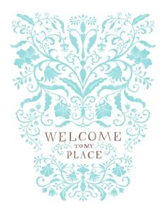 """Welcome to my place - 13x19. $35.00, via Etsy.  I want the 8x10 version that says """"Welcome to our Place"""""""
