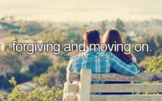 Forgiving and moving on.
