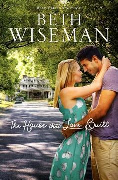 The House that Love Built by Beth Wiseman (available in Christian Fiction)