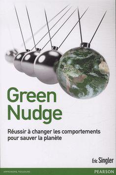 Green Nudge : réussir à changer les comportements pour sauver la planète / Eric Singler / IAE Bibliothèque, Salle de lecture - 655.2 SIN