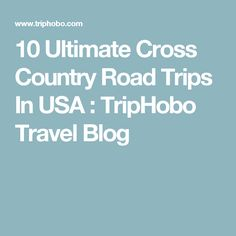10 Ultimate Cross Country Road Trips In USA : TripHobo Travel Blog