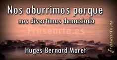 Frases famosas de Huges-Bernard Maret Nos aburrimos porque nos divertimos demasiado.