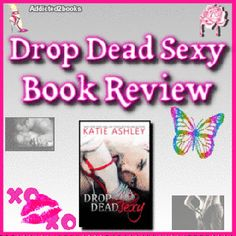 ⭐️⭐️⭐️Book Review⭐️⭐️⭐️ Drop Dead Sexy  By: Katie Ashley  New Romance  Romance Promotions & Book Plugs