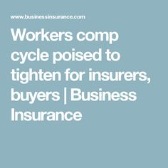 Workers comp cycle poised to tighten for insurers, buyers | Business Insurance