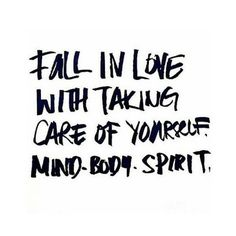 Fall in love with taking care of yourself. Mind-Body-Spirit. #BreakthroughCoaching