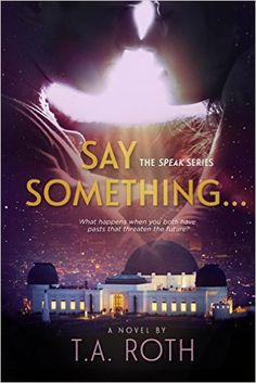 Say Something... (The Speak Series Book 1) - Kindle edition by T.A. Roth. Contemporary Romance Kindle eBooks @ Amazon.com.