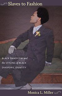 Monica L. Miller - Slaves to Fashion: Black Dandyism and the Styling of Black Diasporic Identity