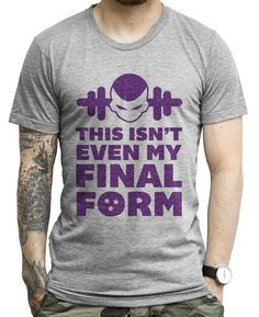 It's about time you unleash that bod to the world. Freiza said it best. This isn't even your final form. Size medium for Aaron. There are a ton of shirts on this site we like.