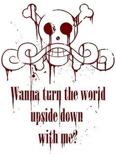 Wanna turn the world upside down with me?, text, quote, Gol D. One Piece One Piece Quotes, One Piece Logo, One Piece Anime, Zoro, Manga Anime, Akuma No Mi, The Pirates, Totenkopf Tattoos, The Pirate King