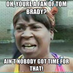 Sweet Brown ain't got time for Tom Brady.