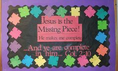Puzzle bulletin board - Jesus the missing piece - Another idea is to get a large puzzle and leave out a missing piece.