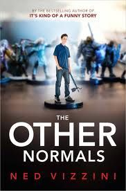 The Other Normals, by Ned Vizzini (Balzer + Bray/HarperCollins)  Fifteen-year-old loner and gamer Perry has been sentenced to forced socialization at Camp Washiska Lake. In a fantastical turn, he discovers that the world of his favorite role-playing game is based on the reality of another universe, the World of the Other Normals. (389 pages)