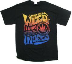 TRUE That LOL - A Friend With Weed Is Friend Indeed --- http://www.amazon.com/gp/product/B00821299Y/ref=as_li_ss_tl?ie=UTF8&camp=1789&creative=390957&creativeASIN=B00821299Y&linkCode=as2&tag=420life-20