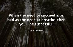 When the need to succeed is as bad as the need to breathe, then you'll be successful. Eric Thomas, Growth Quotes, Growth Hacking, Marketing Quotes, Growth Mindset, Quote Of The Day, Quotes To Live By, Breathe, Best Quotes