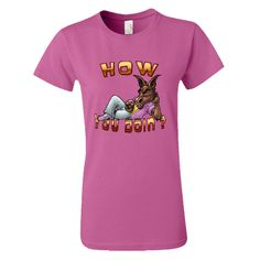 HOW YOU DOIN womens tee comes in 25 colors