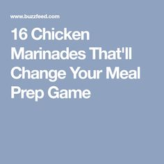 16 Chicken Marinades That'll Change Your Meal Prep Game