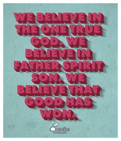 We believe in the one true God. We believe in Father Spirit Son. We believe that good has won. - Quote From Recite.com #RECITE #QUOTE