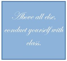 Above all else, conduct yourself with class. Great Quotes, Quotes To Live By, Me Quotes, Inspirational Quotes, Girly Quotes, Glamorous Chic Life, Southern Sayings, Down South, Good Advice
