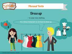 Dress up – to wear nice (вишукано одягнутися). Example: It's a fancy restaurant so we have to dress up.
