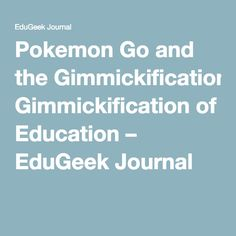 Pokemon Go and the Gimmickification of Education – EduGeek Journal