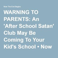 WARNING TO PARENTS: An 'After School Satan' Club May Be Coming To Your Kid's School • Now The End Begins