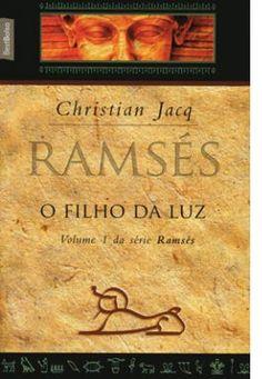 Ramsés I - O filho da luz. Romance histórico que narra toda saga de Ramsés em uma história envolvente do começo ao fim. 5 Livros que valem a pena serem lidos!