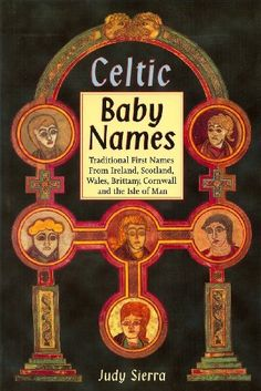 Celtic Baby Names: Traditional Names from Ireland, Scotland, Wales, Brittany, Cornwall and the Isle of Man by Judy Sierra. $4.81. Author: Judy Sierra. 121 pages. Publisher: Folkprint (April 1, 1997)