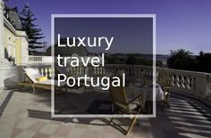 Luxury travel Portugal, Discover Portugal's amazing offer of luxury travel on Go…
