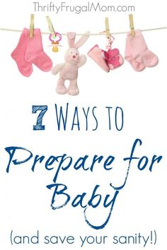 7 Ways to Prepare for Baby (and save your sanity!)--After 4 babies, these are the practical, Do these practical, money saving things to prepare for baby's arrival, so that you can relax and enjoy your sweet little one once they are here!
