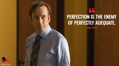 Jimmy McGill: Perfection is the enemy of perfectly adequate.  More on: https://www.magicalquote.com/series/better-call-saul/ #JimmyMcGill #BetterCallSaul