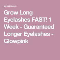 Grow Long Eyelashes FAST! 1 Week - Guaranteed Longer Eyelashes - Glowpink
