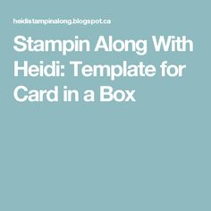 Stampin Along With Heidi: Template for Card in a Box