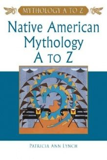 Native American Mythology A to Z , 978-0816048915, Patricia Ann Lynch, Facts on File