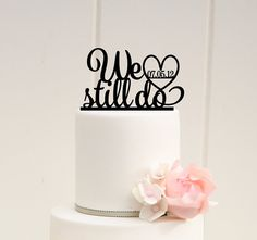 We Still Do Anniversary Cake Topper with Your by ThePinkOwlGifts