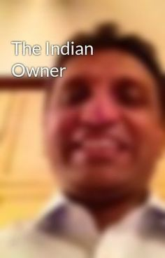 The Indian Owner (on Wattpad) http://w.tt/1o7MMkv #mysterythriller #Mystery / Thriller #amreading #books #wattpad
