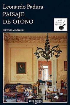 'Paisaje de otoño', Leonardo Padura. Anhelo del huracán que limpie la vieja y corrupta ciudad, sus sucias calles, sus decadentes costumbres
