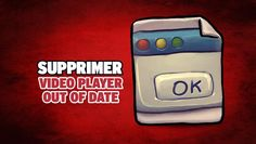 Supprimer Video Player out of date - https://www.comment-supprimer.com/video-player-out-of-date/