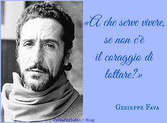 TuttoPerTutti: GIUSEPPE FAVA detto PIPPO (Palazzolo Acreide, 15 settembre 1925 – Catania, 05 gennaio 1984)...A che serve vivere se non c'è il coraggio di lottare?