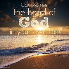 """Elder Neil L. Andersen: """"Can you see the hand of God in your own life?"""" 