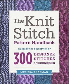 Knit Stitch Pattern Handbook, The: Amazon.co.uk: Melissa Leapman: 0499991627981: Books