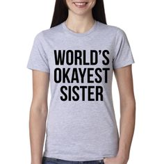 Crazy Dog T-Shirts Womens World's Okayest Sister T Shirt Funny Sarcastic Siblings Tee for Ladies Little Sister Gifts, Sister Shirts, Sarcastic Humor, T Shirts For Women, Clothes For Women, Cool T Shirts, Funny Tshirts, Sisters, Tees