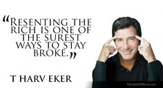 T Harv Eker Quotes on developing Millionaire Mindset_Resenting the rich is one of the surest ways to stay broke
