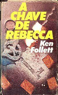 A Chave de Rebecca - Ken Follett